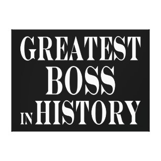 Best Bosses : Greatest Boss in History Gallery Wrapped Canvas