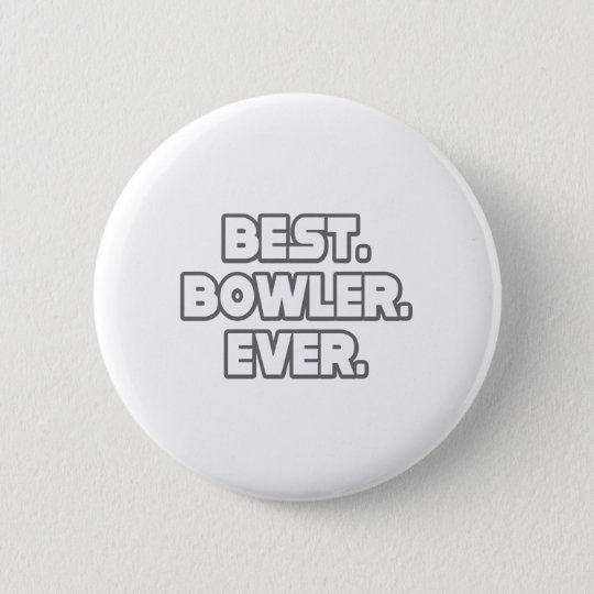 Best Bowler Ever Pinback Button
