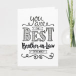 """Best Brother-in-law in the World Birthday Card<br><div class=""""desc"""">Wish your Son-in-Law a Happy Birthday this unique hand-lettering style typography design with the message, """"You are the best Son-in-Law in the world."""" Inside has this placeholder text but can be customized with your message: For you to be worthy of my sister's love, you would have to be a pretty...</div>"""