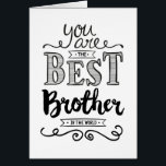 """Best Brother in the World Birthday<br><div class=""""desc"""">Wish your Brother a Happy Birthday this unique hand-lettering style typography design with the message, """"You are the best Brother in the world."""" Inside has this placeholder text but can be customized with your message: What would I do without you? (Don't answer that, because I never want to find out!)...</div>"""