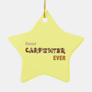 Best Carpenter Ever Ceramic Ornament