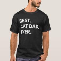 Best. Cat Dad. Ever. T-Shirt