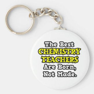 Best Chemistry Teachers Are Born, Not Made Keychain