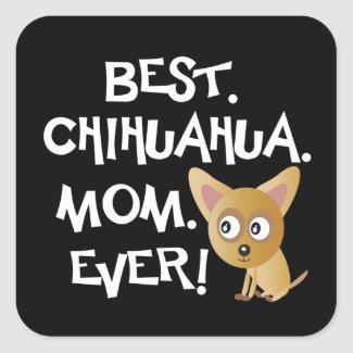 Best Chihuahua Mom Ever! Square Sticker