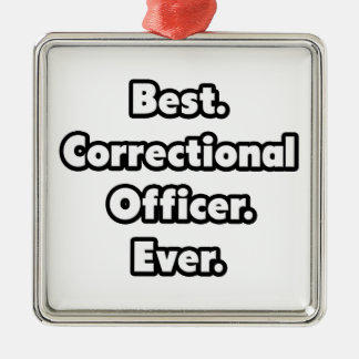 Best. Correctional Officer. Ever. Metal Ornament