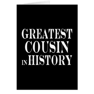 Best Cousins Greatest Cousin in History Card