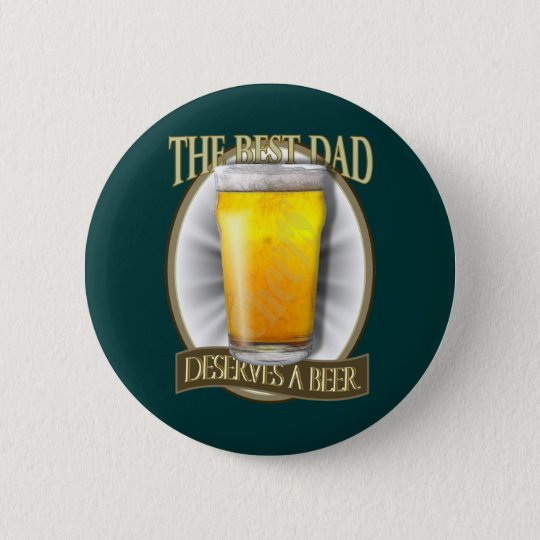 Best Dad Deserves A Beer Button