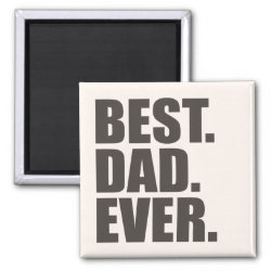 Square Magnet with Best. Dad. Ever. design