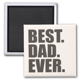 Best. Dad. Ever. 2 Inch Square Magnet