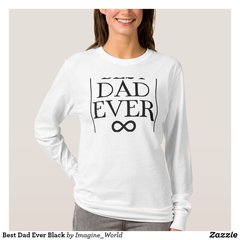 Best Dad Ever Black T-Shirt - Best Selling Long-Sleeve Street Fashion Shirt Designs
