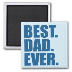 Square Magnet with Best. Dad. Ever. (blue) design