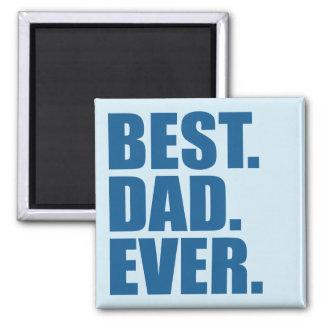 Best. Dad. Ever. (blue) 2 Inch Square Magnet