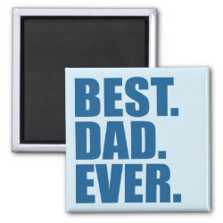 Square Magnet with Best. Dad. Ever. (blue) design