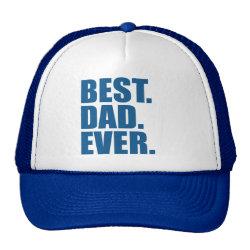 Trucker Hat with Best. Dad. Ever. (blue) design