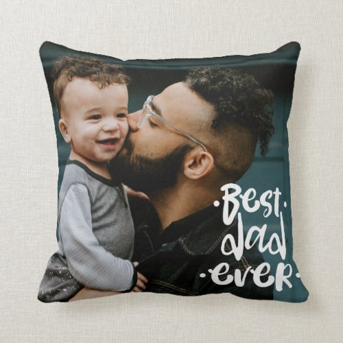 Best Dad ever Custom Photo Fathers Day Gift Throw Pillow