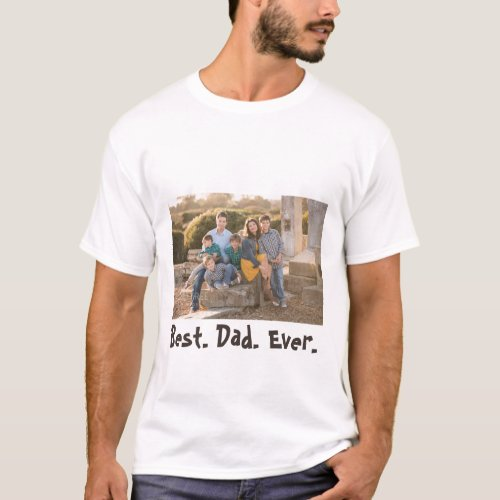 Best Dad Ever Family Photo T_Shirt