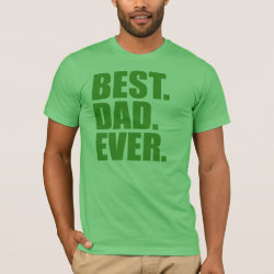 Men's Basic American Apparel T-Shirt with Best. Dad. Ever. (green) design