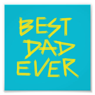 Best Dad Ever Neon Yellow (Customizable Color) Photo Print