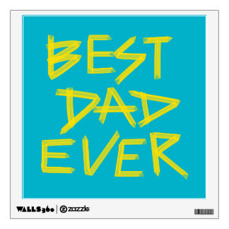 Best Dad Ever Neon Yellow (Customizable Color) Wall Decal