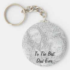 Best Dad Ever Photo Keychain Template at Zazzle
