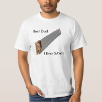 Best Dad I Ever SAW!!! T-Shirt