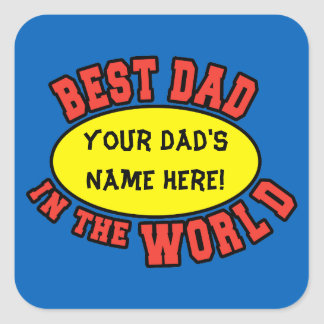 Best Dad in the World Customize Father's Day Square Sticker
