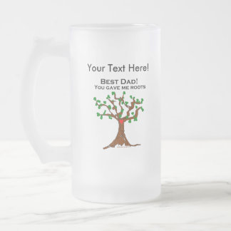 Best Dad You Gave Me Roots Frosted Glass Beer Mug