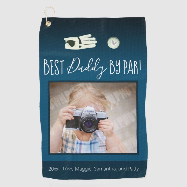 Best Daddy by Par Father's Day Photo Golf Towel