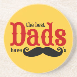 Sandstone Drink Coaster with The Best Dads Have Moustaches design