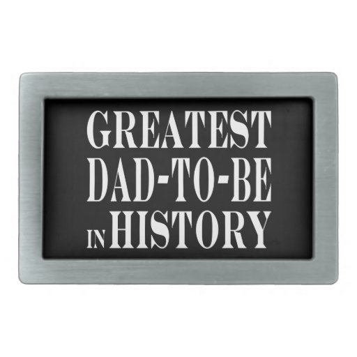Best Dads to Be Greatest Dad to Be in History Belt Buckle