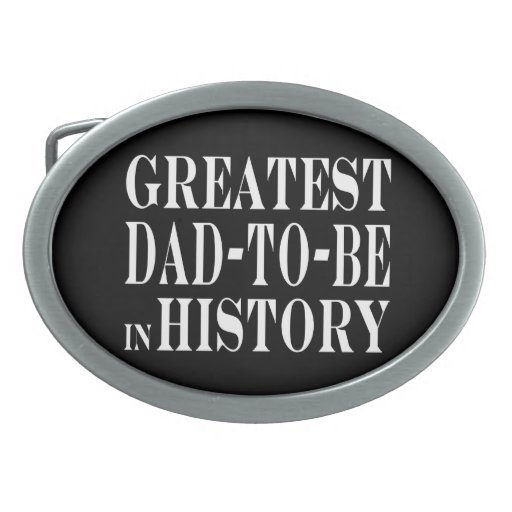 Best Dads to Be Greatest Dad to Be in History Belt Buckles
