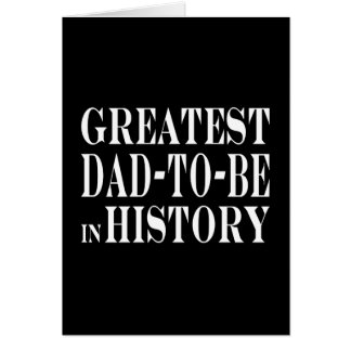 Best Dads to Be Greatest Dad to Be in History Greeting Cards
