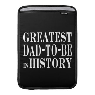 Best Dads to Be Greatest Dad to Be in History MacBook Air Sleeves