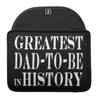 Best Dads to Be Greatest Dad to Be in History MacBook Pro Sleeves