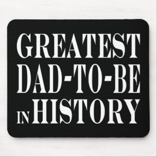 Best Dads to Be Greatest Dad to Be in History Mouse Pad