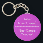 "Best Dance Teacher! - keychain<br><div class=""desc"">Dance teachers - they spend time each week (sometimes several times a week) with your child. They help to mold and form a child instilling not only physical strength and grace, but discipline and good work ethic. And have fun doing it! They deserve a thank-you gift, especially after the recital...</div>"