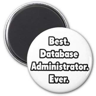 Best. Database Administrator. Ever. 2 Inch Round Magnet