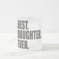 Frosted Glass Mug with Best. Daughter. Ever. design