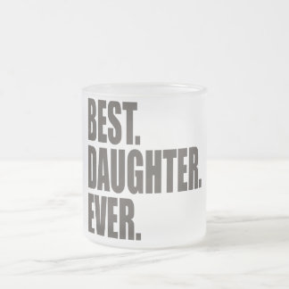 Best. Daughter. Ever. Frosted Glass Coffee Mug
