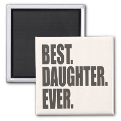 Square Magnet with Best. Daughter. Ever. design