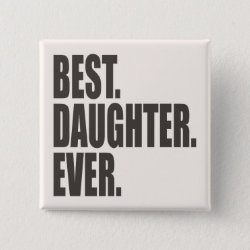 Square Button with Best. Daughter. Ever. design