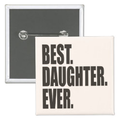 Best. Daughter. Ever. Square Button