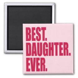 Square Magnet with Best. Daughter. Ever. (pink) design