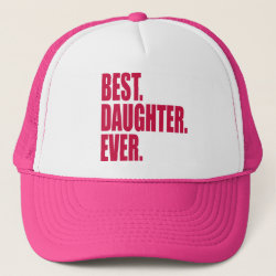 Best. Daughter. Ever. (pink) Trucker Hat