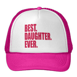 Trucker Hat with Best. Daughter. Ever. (pink) design