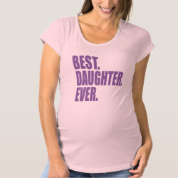 Maternity T-Shirt with Best. Daughter. Ever. (purple) design
