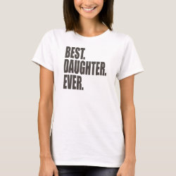 Women's Basic T-Shirt with Best. Daughter. Ever. design