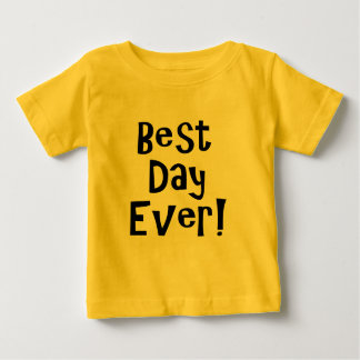 Best Day Ever! Baby T-Shirt