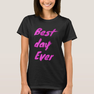 Best Day Ever in Pink T-Shirt