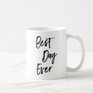 Best Day Ever Motivational Coffee Mug